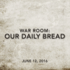 War Room: Our Daily Bread